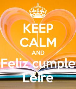 Poster: KEEP CALM AND Feliz cumple Leire