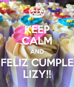 Poster: KEEP CALM AND FELIZ CUMPLE LIZY!!