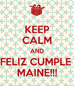 Poster: KEEP CALM AND FELIZ CUMPLE  MAINE!!!