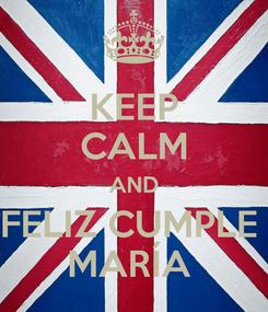 Poster: KEEP CALM AND FELIZ CUMPLE  MARÍA