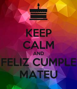 Poster: KEEP CALM AND FELIZ CUMPLE MATEU