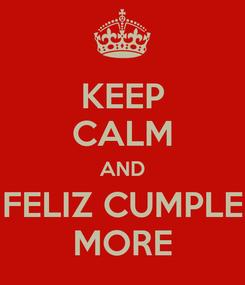 Poster: KEEP CALM AND FELIZ CUMPLE MORE