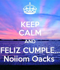 Poster: KEEP CALM AND FELIZ CUMPLE... Noiiom Oacks
