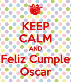 Poster: KEEP CALM AND Feliz Cumple Oscar