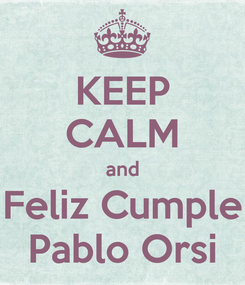 Poster: KEEP CALM and Feliz Cumple Pablo Orsi