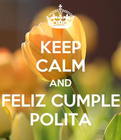 Poster: KEEP CALM AND FELIZ CUMPLE POLITA