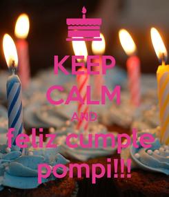 Poster: KEEP CALM AND feliz cumple  pompi!!!