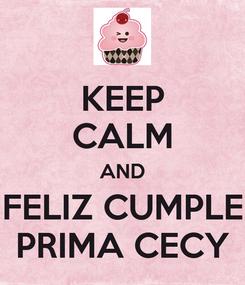 Poster: KEEP CALM AND FELIZ CUMPLE PRIMA CECY