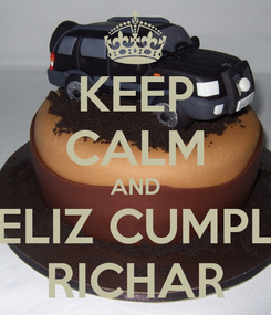 Poster: KEEP CALM AND FELIZ CUMPLE RICHAR