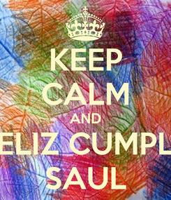 Poster: KEEP CALM AND FELIZ CUMPLE SAUL
