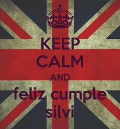 Poster: KEEP CALM AND feliz cumple silvi