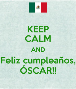 Poster: KEEP CALM AND Feliz cumpleaños, ÓSCAR!!