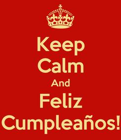 Poster: Keep Calm And Feliz Cumpleaños!