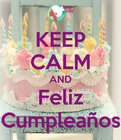 Poster: KEEP CALM AND Feliz Cumpleaños
