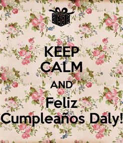Poster: KEEP CALM AND Feliz Cumpleaños Daly!