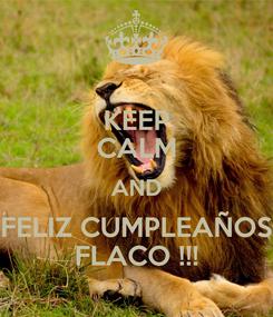 Poster: KEEP CALM AND FELIZ CUMPLEAÑOS FLACO !!!