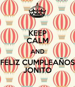 Poster: KEEP CALM AND FELIZ CUMPLEAÑOS JONITO
