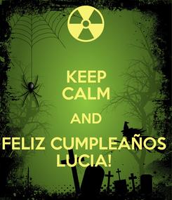 Poster: KEEP CALM AND FELIZ CUMPLEAÑOS  LUCIA!