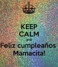 Poster: KEEP CALM and Feliz cumpleaños  Mamacita!
