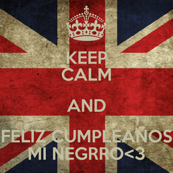 Poster: KEEP CALM AND FELIZ CUMPLEAÑOS MI NEGRRO<3