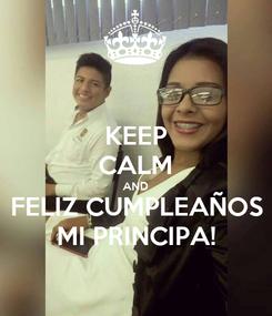 Poster: KEEP CALM AND FELIZ CUMPLEAÑOS MI PRINCIPA!