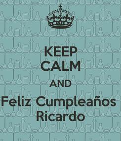Poster: KEEP CALM AND Feliz Cumpleaños  Ricardo