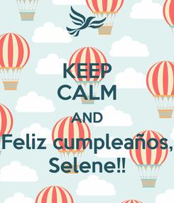 Poster: KEEP CALM AND Feliz cumpleaños, Selene!!