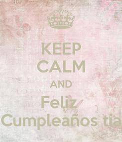 Poster: KEEP CALM AND Feliz  Cumpleaños tia