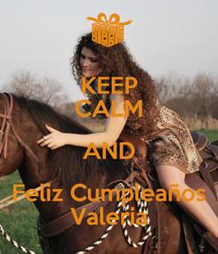 Poster: KEEP CALM AND Feliz Cumpleaños Valeria