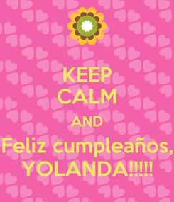 Poster: KEEP CALM AND Feliz cumpleaños, YOLANDA!!!!!