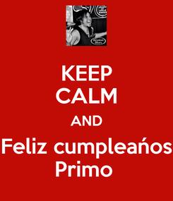 Poster: KEEP CALM AND Feliz cumpleańos Primo