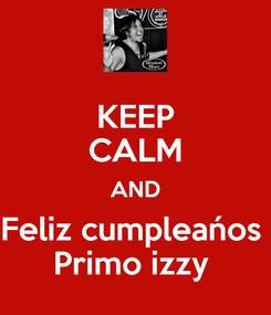 Poster: KEEP CALM AND Feliz cumpleańos  Primo izzy