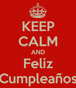 Poster: KEEP CALM AND Feliz Cumpleaños