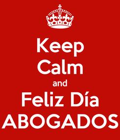Poster: Keep Calm and Feliz Día ABOGADOS