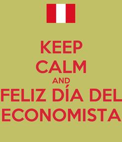 Poster: KEEP CALM AND FELIZ DÍA DEL ECONOMISTA