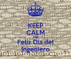 Poster: KEEP CALM AND Feliz Día del Ingeniero