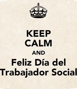 Poster: KEEP CALM AND Feliz Día del Trabajador Social