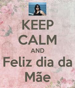 Poster: KEEP CALM AND Feliz dia da Mãe