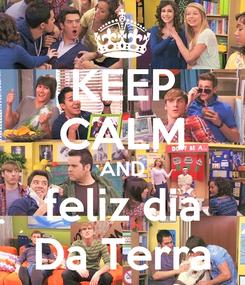 Poster: KEEP CALM AND feliz dia Da Terra