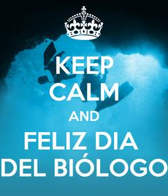 Poster: KEEP CALM AND FELIZ DIA  DEL BIÓLOGO