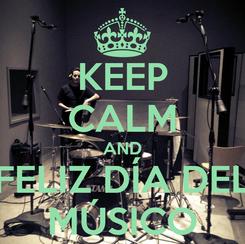 Poster: KEEP CALM AND FELIZ DÍA DEL MÚSICO