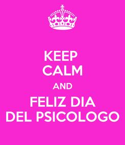 Poster: KEEP  CALM AND FELIZ DIA DEL PSICOLOGO