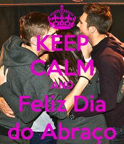 Poster: KEEP CALM AND Feliz Dia do Abraço
