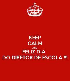 Poster: KEEP CALM AND FELIZ DIA  DO DIRETOR DE ESCOLA !!!