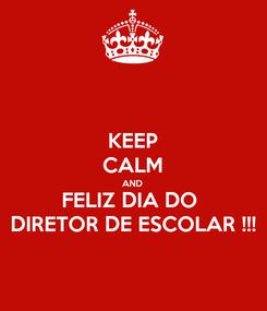 Poster: KEEP CALM AND FELIZ DIA DO  DIRETOR DE ESCOLAR !!!