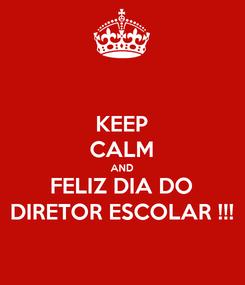 Poster: KEEP CALM AND FELIZ DIA DO DIRETOR ESCOLAR !!!
