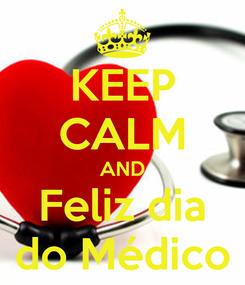 Poster: KEEP CALM AND Feliz dia do Médico