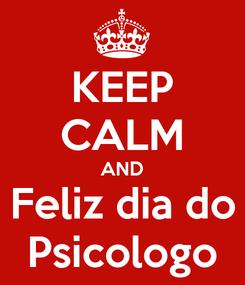 Poster: KEEP CALM AND Feliz dia do Psicologo