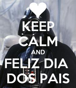 Poster: KEEP CALM AND FELIZ DIA  DOS PAIS