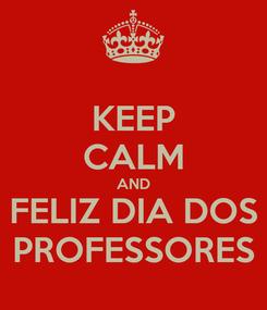 Poster: KEEP CALM AND FELIZ DIA DOS PROFESSORES